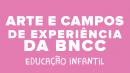 Arte e Campos de Experiência da BNCC