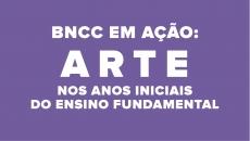 BNCC em ação: Arte nos Anos Iniciais do Ensino Fundamental